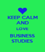 KEEP CALM AND LOVE BUSINESS STUDIES - Personalised Poster A4 size