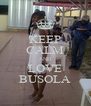 KEEP CALM AND LOVE BUSOLA - Personalised Poster A4 size