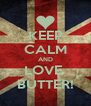 KEEP CALM AND LOVE  BUTTER! - Personalised Poster A4 size