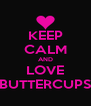 KEEP CALM AND LOVE BUTTERCUPS - Personalised Poster A4 size