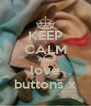 KEEP CALM AND love buttons x - Personalised Poster A4 size