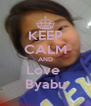 KEEP CALM AND Love  Byabu - Personalised Poster A4 size