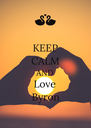 KEEP CALM AND Love Byron - Personalised Poster A4 size