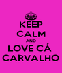 KEEP CALM AND LOVE CÁ  CARVALHO - Personalised Poster A4 size