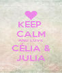 KEEP  CALM AND LOVE CÉLIA & JULIA - Personalised Poster A4 size