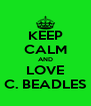 KEEP CALM AND LOVE C. BEADLES - Personalised Poster A4 size