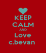 KEEP CALM AND Love c.bevan  - Personalised Poster A4 size