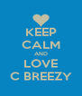 KEEP CALM AND LOVE C BREEZY - Personalised Poster A4 size