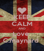 KEEP CALM AND Love  C.maynard  - Personalised Poster A4 size