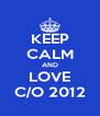 KEEP CALM AND LOVE C/O 2012 - Personalised Poster A4 size