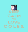 KEEP CALM AND LOVE C O L E S. - Personalised Poster A4 size