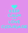 KEEP CALM AND LOVE C(OUR)AGE - Personalised Poster A4 size