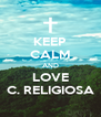 KEEP CALM AND LOVE C. RELIGIOSA - Personalised Poster A4 size