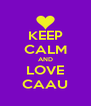 KEEP CALM AND LOVE CAAU - Personalised Poster A4 size