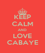 KEEP CALM AND LOVE CABAYE - Personalised Poster A4 size