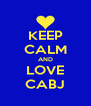 KEEP CALM AND LOVE CABJ - Personalised Poster A4 size
