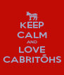 KEEP CALM AND LOVE CABRITÕHS - Personalised Poster A4 size