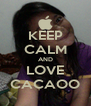 KEEP CALM AND LOVE CACAOO - Personalised Poster A4 size