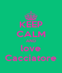 KEEP CALM AND love Cacciatore - Personalised Poster A4 size