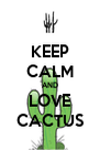 KEEP CALM AND LOVE CACTUS - Personalised Poster A4 size