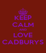 KEEP CALM AND LOVE CADBURYS - Personalised Poster A4 size
