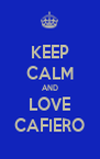 KEEP CALM AND LOVE CAFIERO - Personalised Poster A4 size
