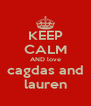 KEEP CALM AND love cagdas and lauren - Personalised Poster A4 size