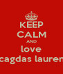 KEEP CALM AND love cagdas lauren - Personalised Poster A4 size
