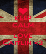 KEEP CALM AND LOVE CAITLIN <3 - Personalised Poster A4 size