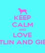KEEP CALM AND LOVE CAITLIN AND GIBBY  - Personalised Poster A4 size