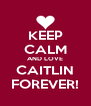 KEEP CALM AND LOVE CAITLIN FOREVER! - Personalised Poster A4 size