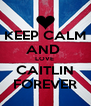 KEEP CALM AND  LOVE  CAITLIN FOREVER - Personalised Poster A4 size