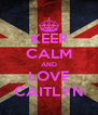 KEEP CALM AND LOVE CAITLYN - Personalised Poster A4 size