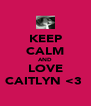 KEEP CALM AND LOVE CAITLYN <3  - Personalised Poster A4 size
