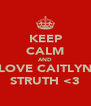 KEEP CALM AND LOVE CAITLYN STRUTH <3 - Personalised Poster A4 size