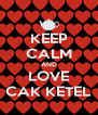 KEEP CALM AND LOVE CAK KETEL - Personalised Poster A4 size