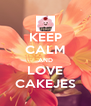 KEEP CALM AND LOVE CAKEJES - Personalised Poster A4 size