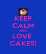 KEEP CALM AND LOVE  CAKES! - Personalised Poster A4 size