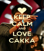 KEEP CALM AND LOVE CAKKA - Personalised Poster A4 size