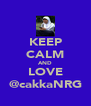 KEEP CALM AND LOVE @cakkaNRG - Personalised Poster A4 size