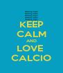 KEEP CALM AND LOVE  CALCIO - Personalised Poster A4 size