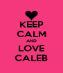 KEEP CALM AND LOVE CALEB - Personalised Poster A4 size