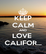 KEEP CALM AND LOVE  CALIFOR... - Personalised Poster A4 size