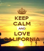 KEEP CALM AND LOVE CALIFORNIA - Personalised Poster A4 size
