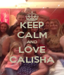 KEEP CALM AND LOVE CALISHA - Personalised Poster A4 size