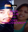 KEEP CALM AND LOVE  **CALISWANG** - Personalised Poster A4 size