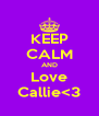 KEEP CALM AND Love Callie<3 - Personalised Poster A4 size