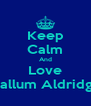 Keep Calm And Love Callum Aldridge - Personalised Poster A4 size