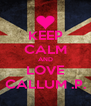 KEEP CALM AND LOVE CALLUM .P. - Personalised Poster A4 size