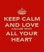 KEEP CALM AND LOVE CALLUM WITH ALL YOUR HEART - Personalised Poster A4 size